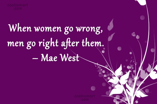 Funny Women Quotes Quote: When women go wrong, men go right...