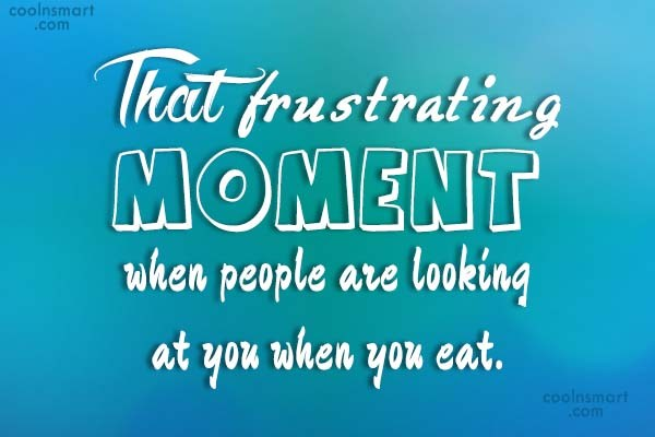 Funny Frustrating Moments Quote: That frustrating moment when people are looking...