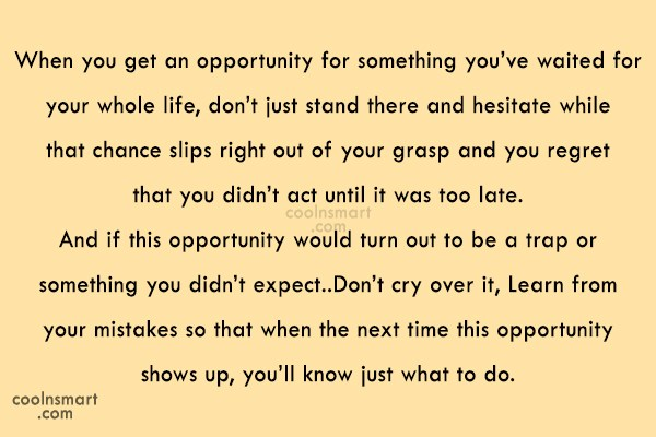 Quote: When you get an opportunity for something...
