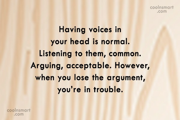 Witty Quote: Having voices in your head is normal....