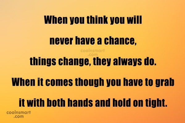 Hope Quote: When you think you will never have...