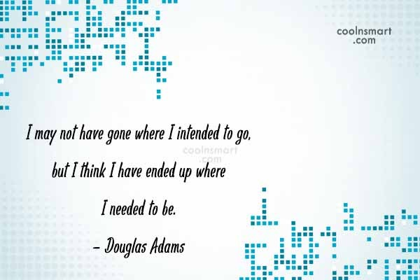 Quote: I may not have gone where I...