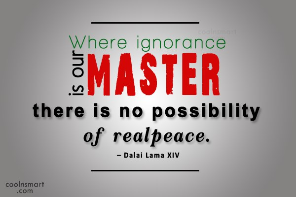 Peace Quote: Where ignorance is our master, there is...