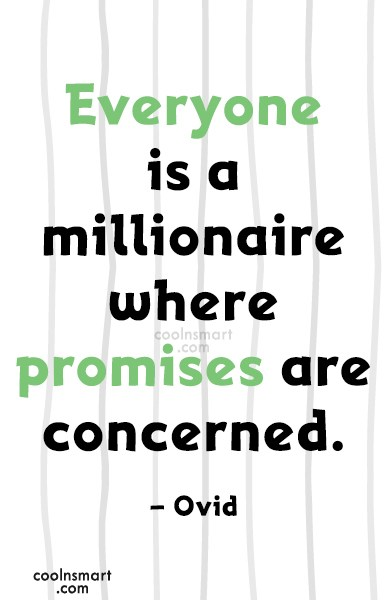 Promise Quote: Everyone is a millionaire where promises are...