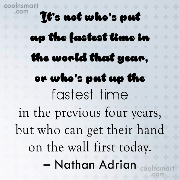 Swimming Quote: It's not who's put up the fastest...
