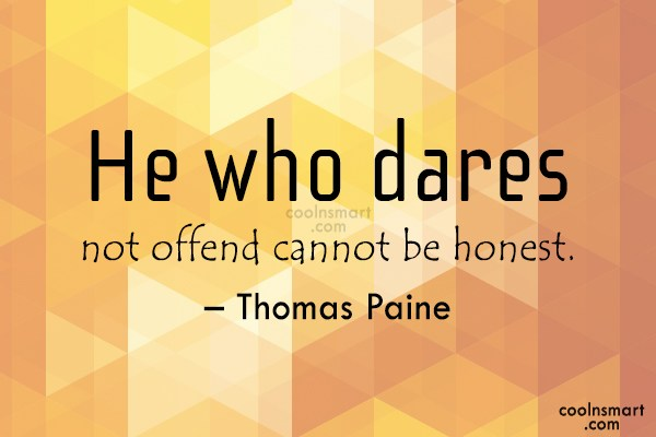 Quote: He who dares not offend cannot be...