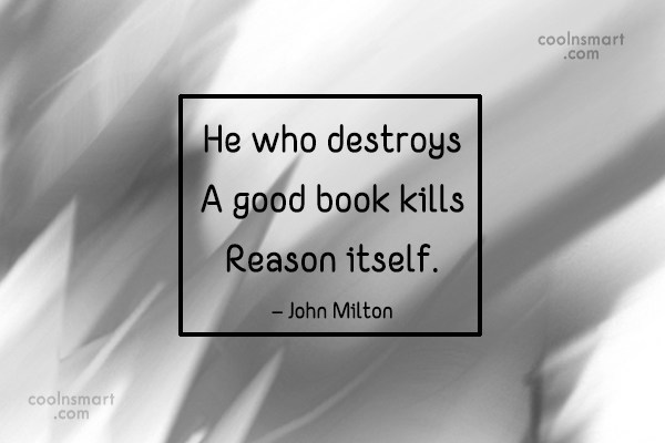 Quote: He who destroys a good book kills...