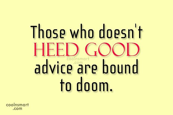 Advice Quote: Those who doesn't heed good advice are...