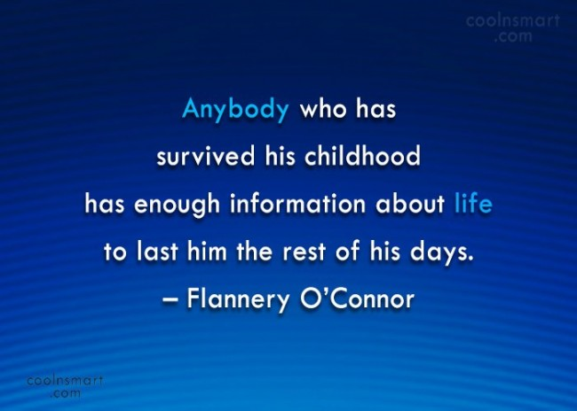 Childhood Quote: Anybody who has survived his childhood has...