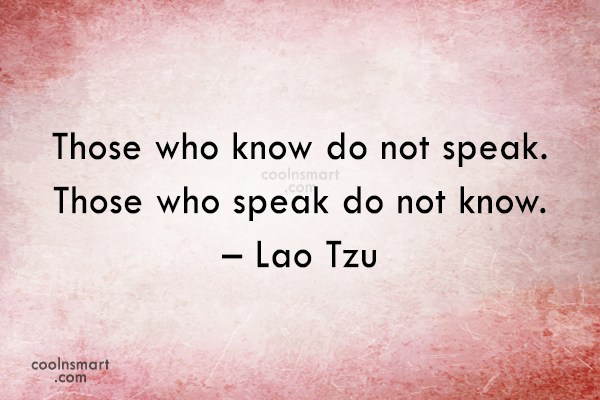 Silence Quote: Those who know do not speak. Those...