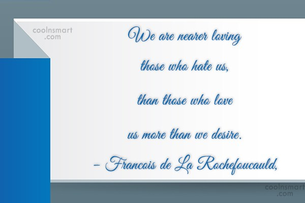 Hate Quote: We are nearer loving those who hate...