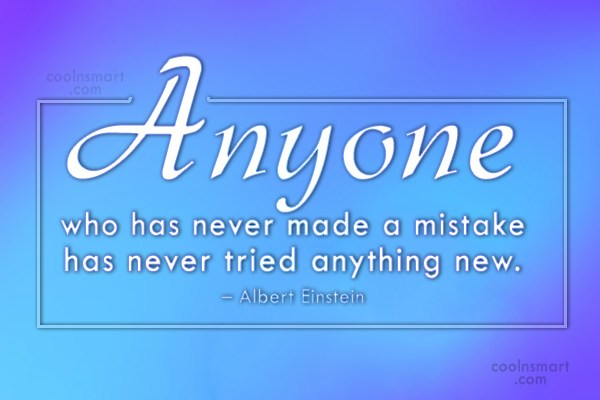 Mistake Quote: Anyone who has never made a mistake...
