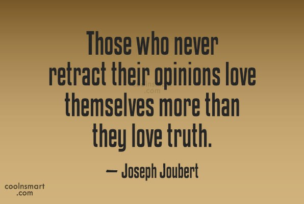Truth Quote: Those who never retract their opinions love...