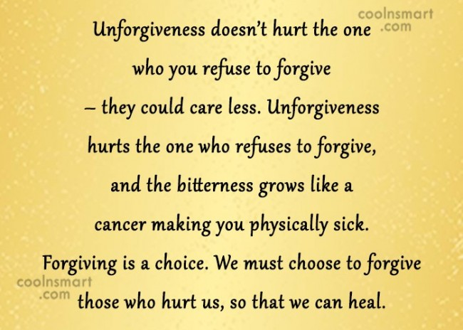 Forgiveness Quote: Unforgiveness doesn't hurt the one who ...
