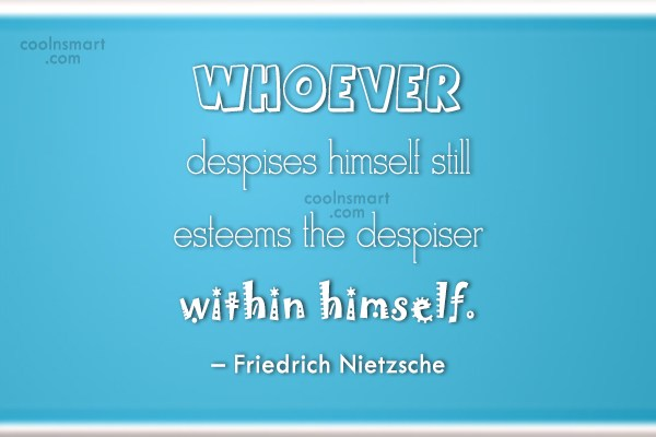 Quote: Whoever despises himself still esteems the despiser...