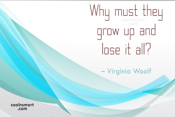 Childhood Quote: Why must they grow up and lose...