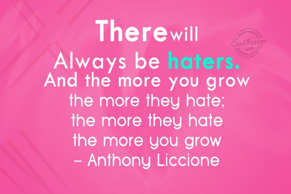 Hate Quote: There will always be haters. And the...