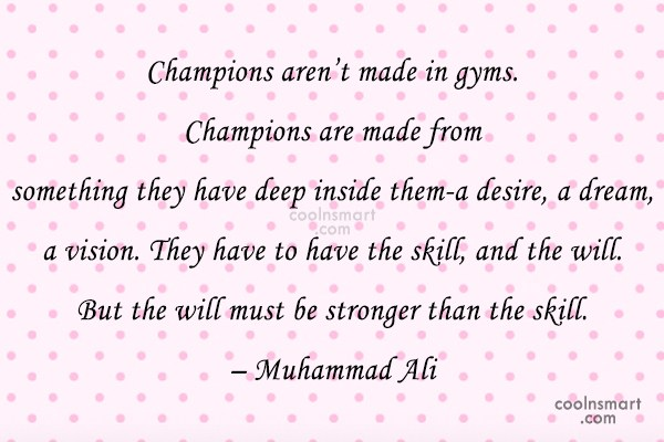 Boxing Quote: Champions aren't made in gyms. Champions are...