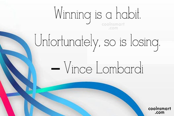 Victory Quote: Winning is a habit. Unfortunately, so is...