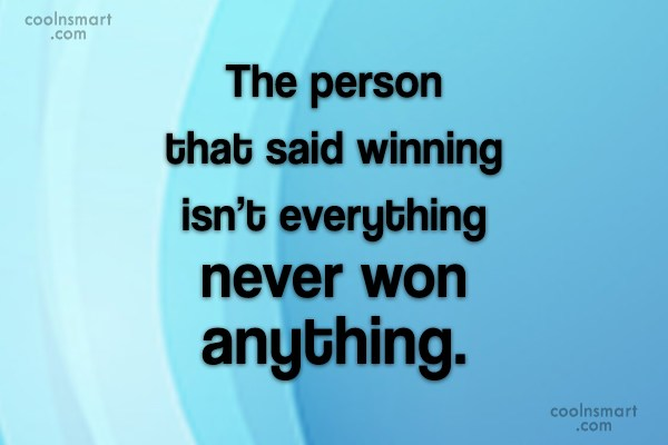 Victory Quote: The person that said winning isn't everything...