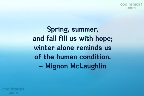 Quote: Spring, summer, and fall fill us with...