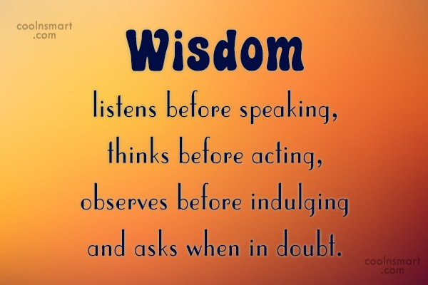 Wise Quote: Wisdom listens before speaking, thinks before acting,...