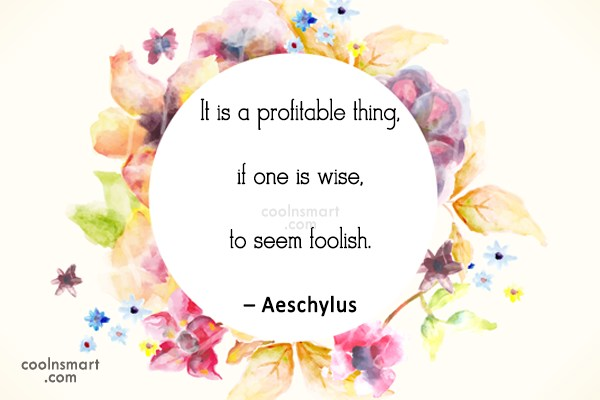 Quote: It is a profitable thing, if one...