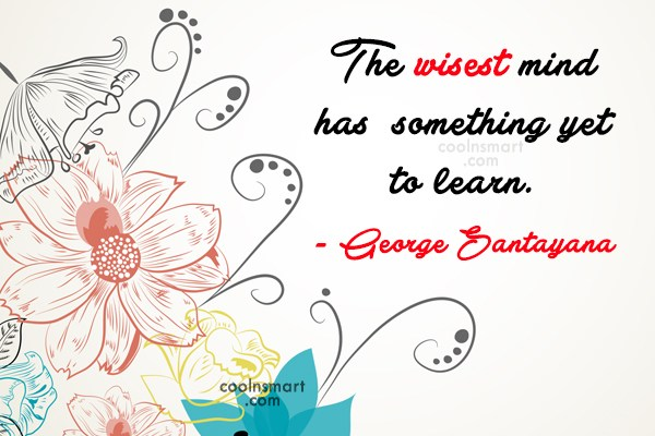 Learning Quote: The wisest mind has something yet to...
