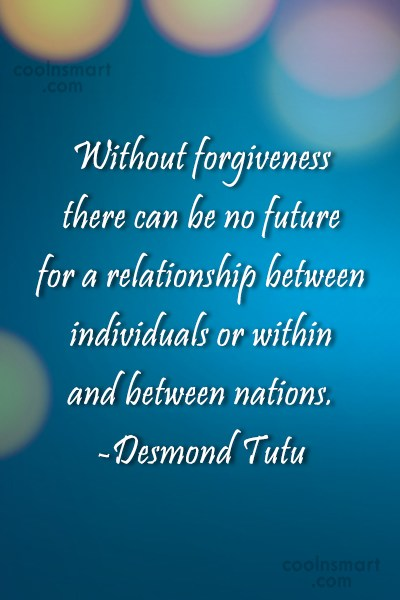 Quote: Without forgiveness there can be no future...