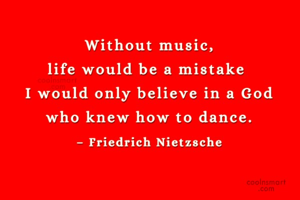 Dancing Quote: Without music, life would be a mistake…...