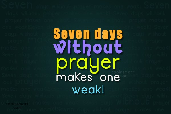 Prayer Quote: Seven days without prayer makes one weak!