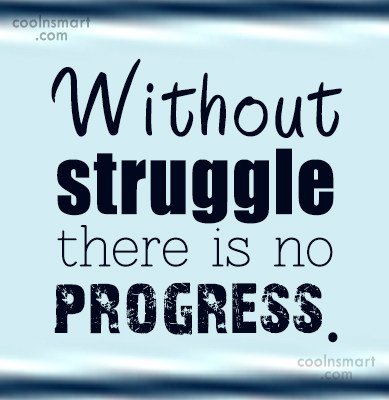 Progress Quote: Without struggle there is no progress.
