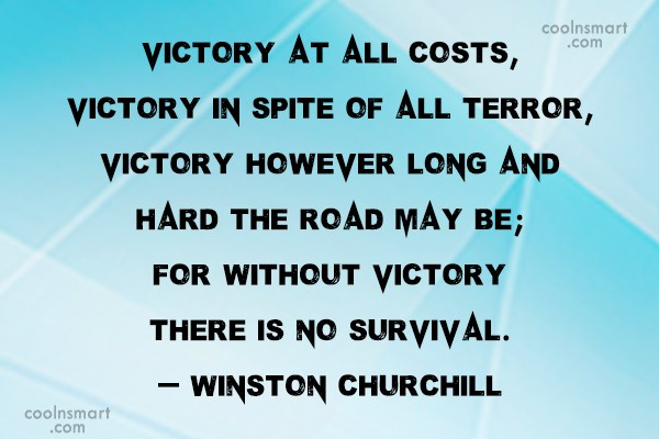 Quote: Victory at all costs, victory in spite...