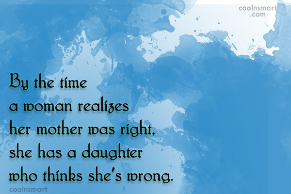 Daughter Quote: By the time a woman realizes her...