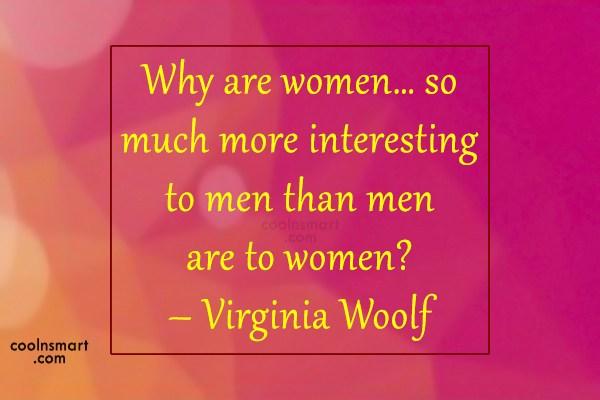 Quote: Why are women… so much more interesting...