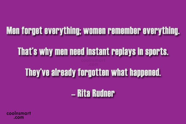 Men Quote: Men forget everything; women remember everything. That's...