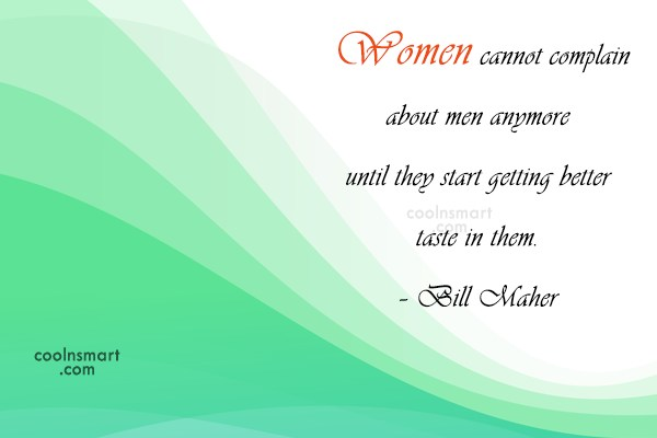 Women Quote: Women cannot complain about men anymore until...