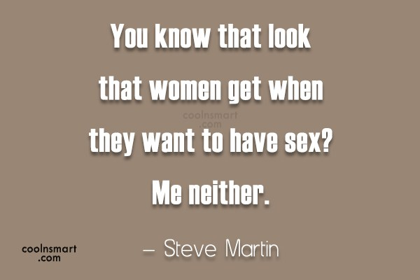 Quote: You know that look that women get...