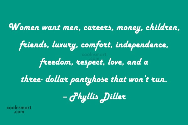Funny Women Quotes Quote: Women want men, careers, money, children, friends,...