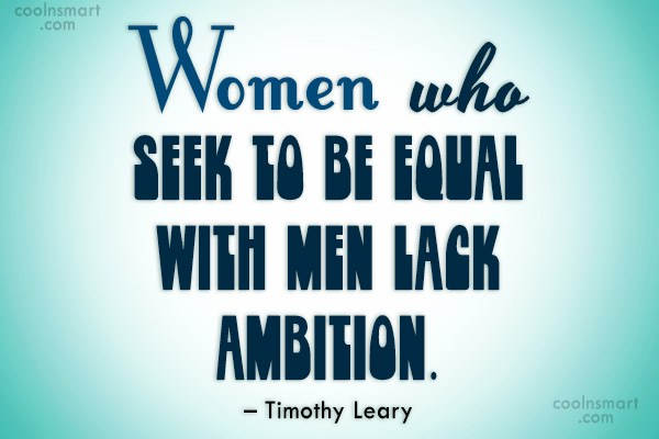 Feminism Quote: Women who seek to be equal with...