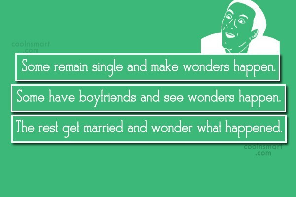 Funny Marriage Quotes Quote: Some remain single and make wonders happen....