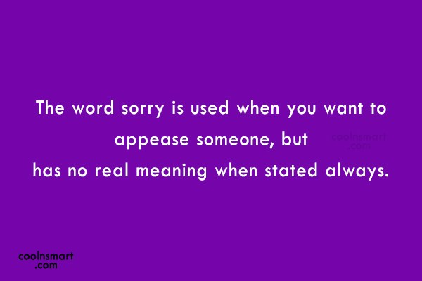 Sorry Quote: The word sorry is used when you...