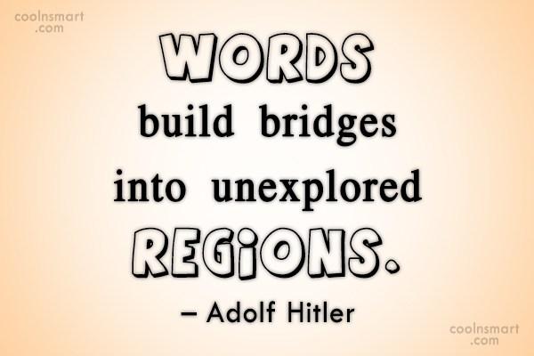 Quote: Words build bridges into unexplored regions. –...