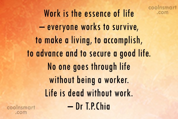 Work Quote: Work is the essence of life –...