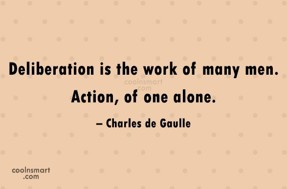 Quote: Deliberation is the work of many men....