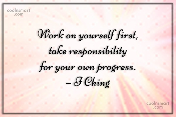 Responsibility Quote: Work on yourself first, take responsibility for...