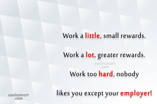 Job Quote: Work a little, small rewards. Work a...