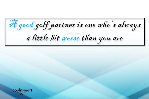 Funny Golf Quotes Quote: A good golf partner is one who's...