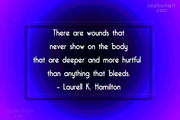 Quote: There are wounds that never show on...