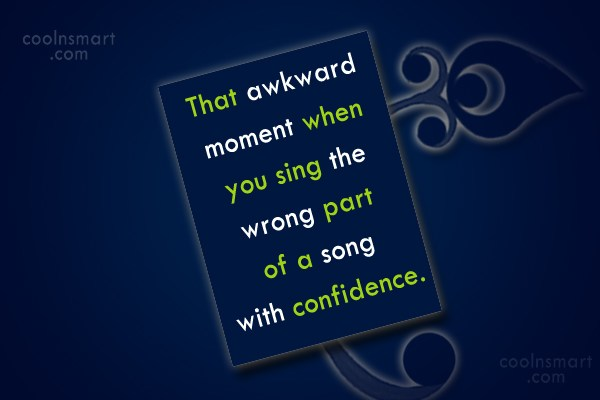 Funny Awkward Moments Quote: That awkward moment when you sing the...